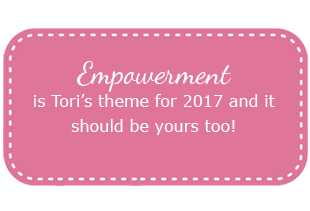 Empowerment is Tori's theme for 2017 and it should be yours too